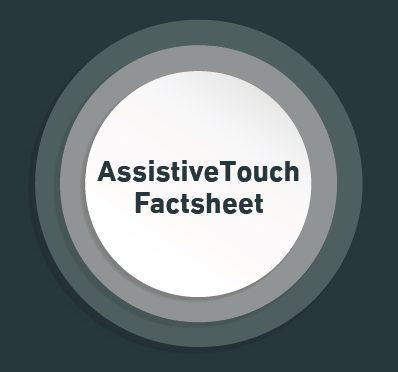 AssistiveTouch Factsheet